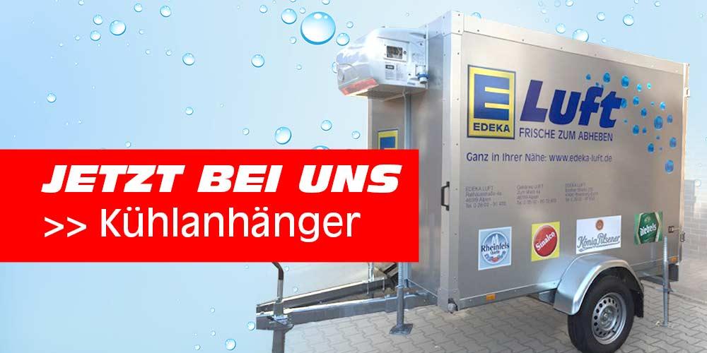 Neuer Kühlanhänger jetzt von EDEKA Luft im Einsatz!